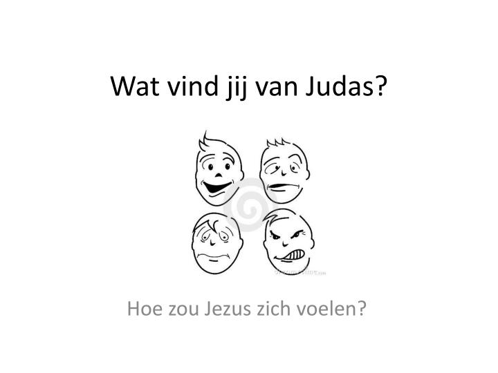 Wat vind jij van Judas?