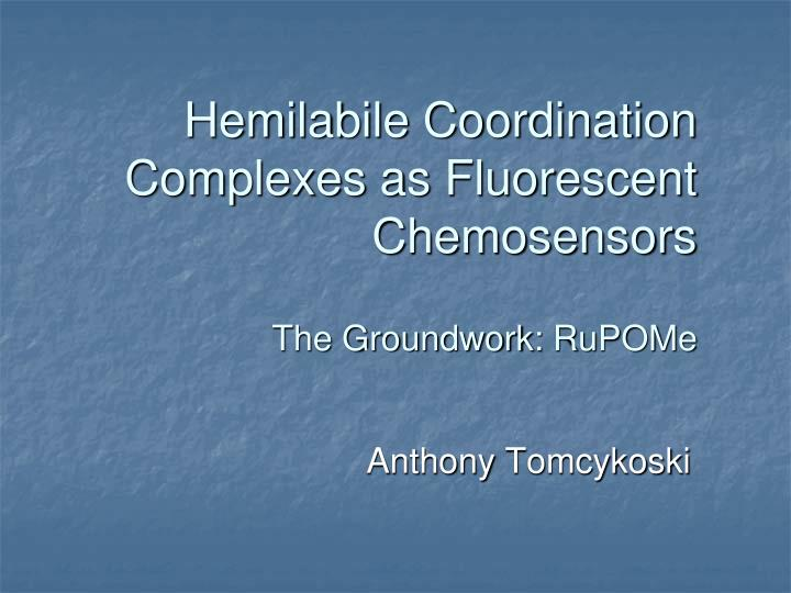 hemilabile coordination complexes as fluorescent chemosensors the groundwork rupome n.
