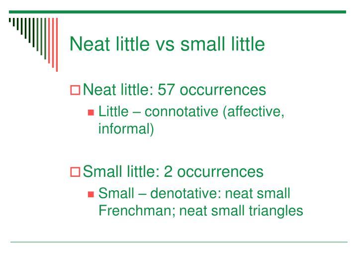 Neat little vs small little