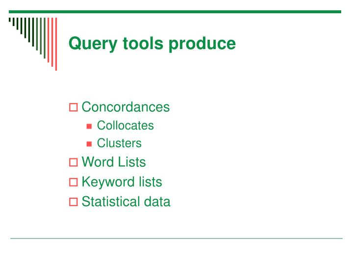 Query tools produce