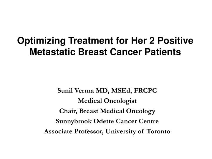 optimizing treatment for her 2 positive metastatic breast cancer patients n.