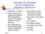 colonialism colonization loss of independence especially a spiritual one