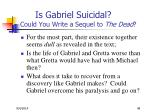 is gabriel suicidal could you write a sequel to the dead