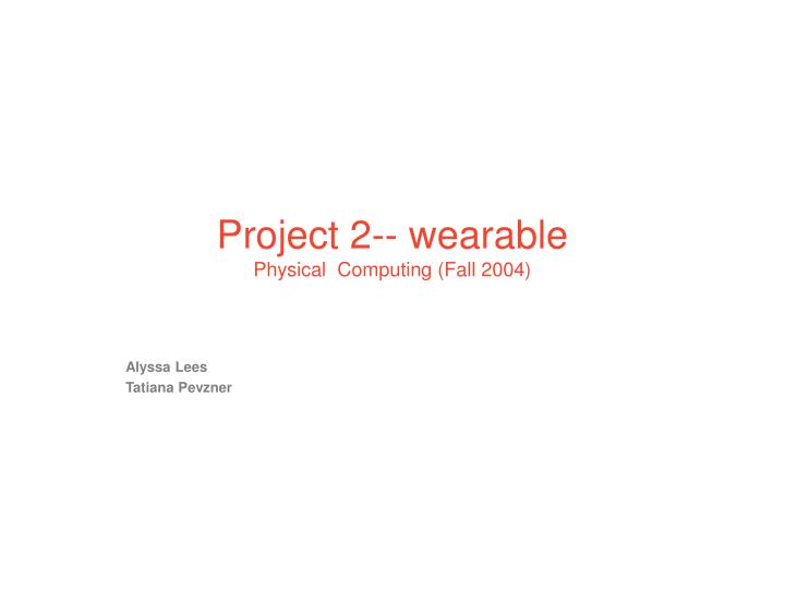 project 2 wearable physical computing fall 2004 n.