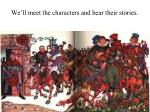 we ll meet the characters and hear their stories