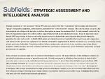subfields strategic assessment and intelligence analysis