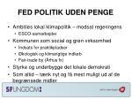 fed politik uden penge
