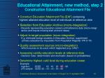 educational attainment new method step 2 construction educational attainment file