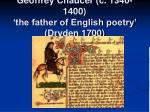geoffrey chaucer c 1340 1400 the father of english poetry dryden 1700
