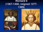richard ii 1367 1400 reigned 1377 1399