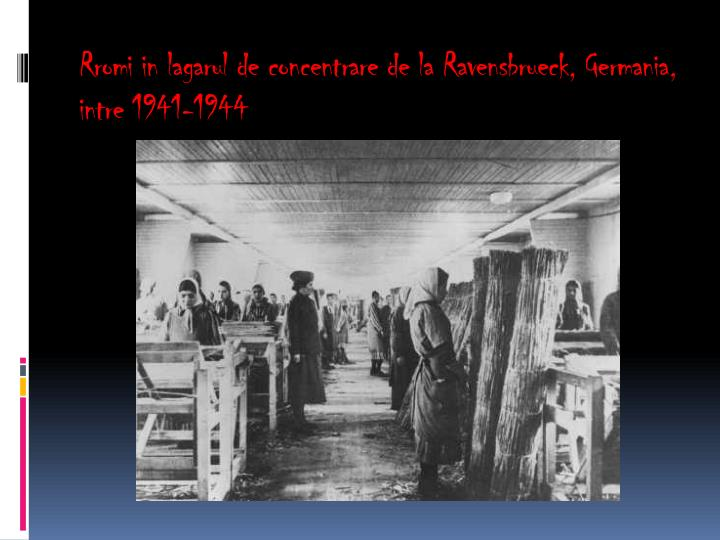 Rromi in lagarul de concentrare de la Ravensbrueck, Germania, intre 1941-1944