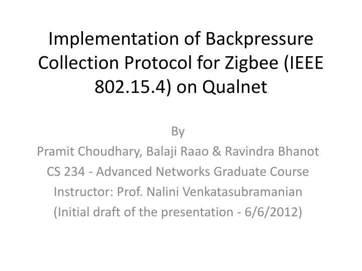 implementation of backpressure collection protocol for zigbee ieee 802 15 4 on qualnet n.