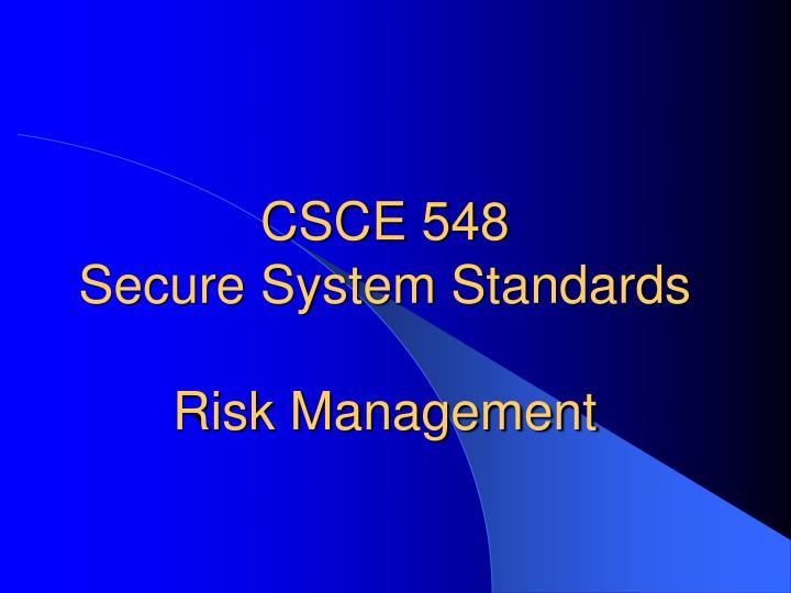 csce 548 secure system standards risk management n.