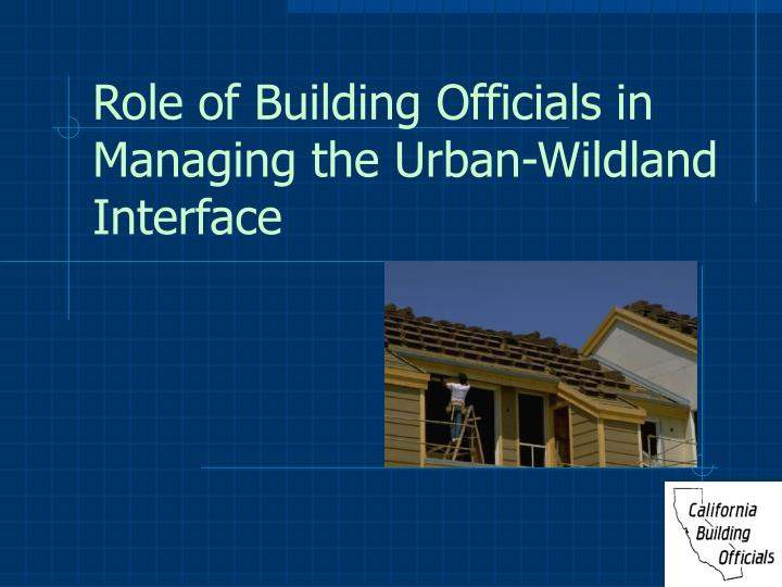 role of building officials in managing the urban wildland interface n.
