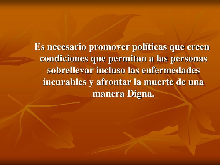 Es necesario promover políticas que creen condiciones que permitan a las personas sobrellevar incluso las enfermedades incurables y afrontar la muerte de una manera Digna.