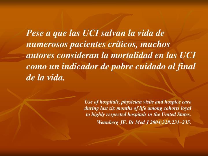 Pese a que las UCI salvan la vida de numerosos pacientes críticos, muchos autores consideran la mortalidad en las UCI como un indicador de pobre cuidado al final de la vida.