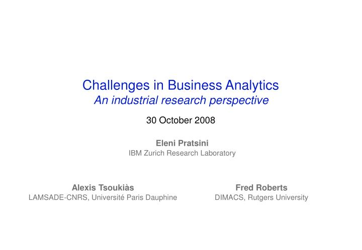 challenges in business analytics an industrial research perspective 30 october 2008 n.