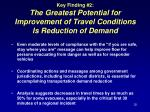 key finding 2 the greatest potential for improvement of travel conditions is reduction of demand