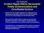key finding 3 incident ripple effects necessitate timely communications and coordinated actions