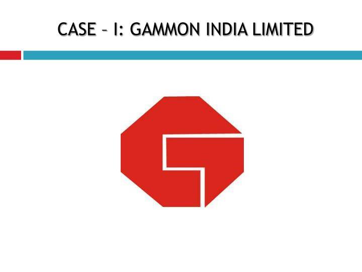 CASE – I: GAMMON INDIA LIMITED