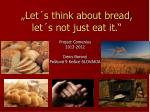 let s think about bread let s not just eat it