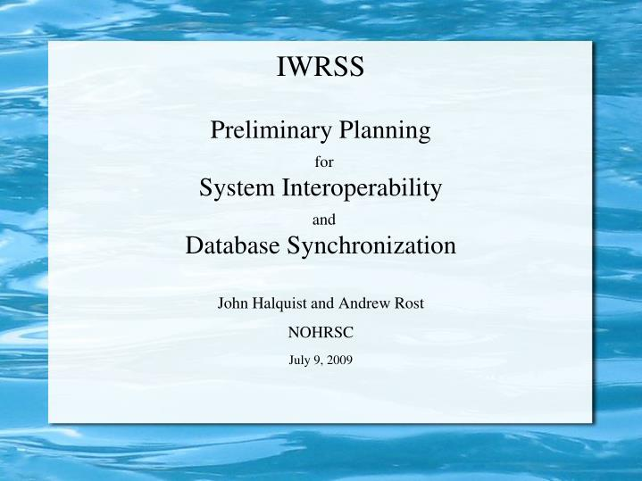 iwrss preliminary planning for system interoperability and database synchronization n.
