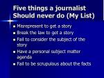 five things a journalist should never do my list
