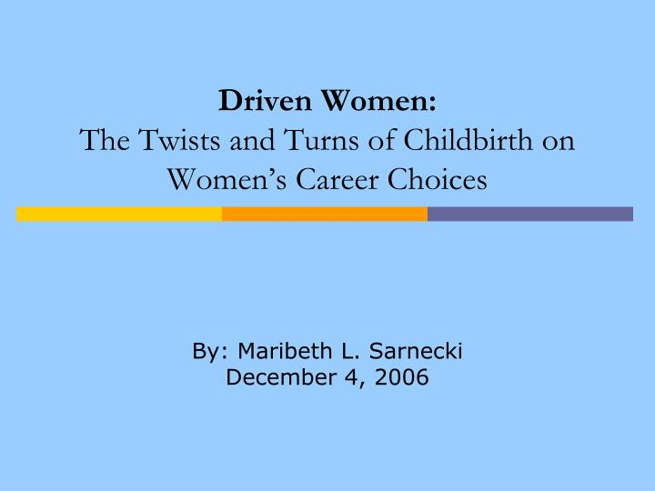 driven women the twists and turns of childbirth on women s career choices n.