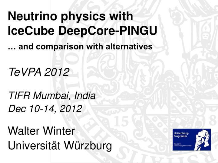 neutrino physics with icecube deepcore pingu and comparison with alternatives n.