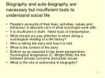 biography and auto biography are necessary but insufficient tools to understand social life