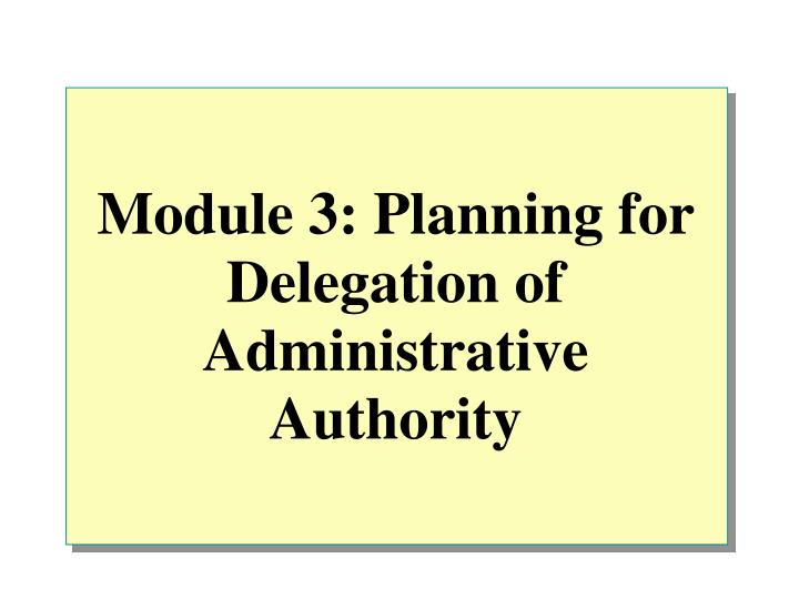 module 3 planning for delegation of administrative authority n.