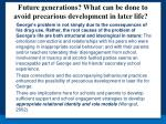 future generations what can be done to avoid precarious development in later life