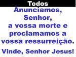 anunciamos senhor a vossa morte e proclamamos a vossa ressurrei o vinde senhor jesus
