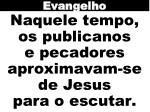 naquele tempo os publicanos e pecadores aproximavam se de jesus para o escutar