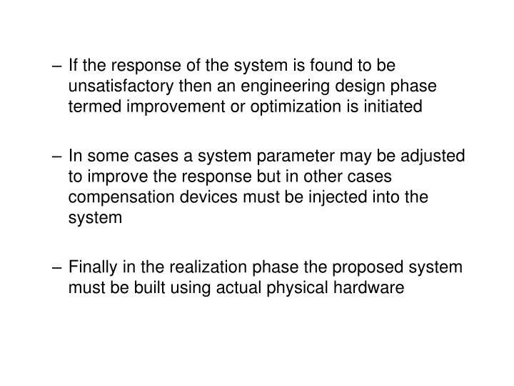 If the response of the system is found to be unsatisfactory then an engineering design phase termed improvement or optimization is initiated