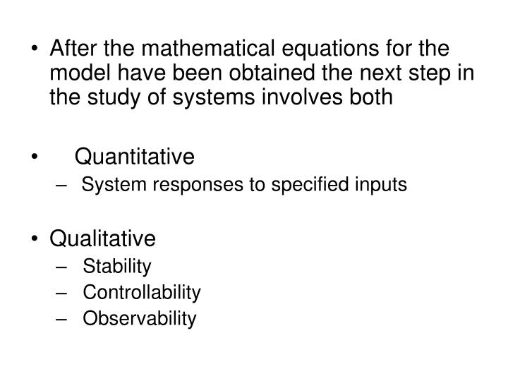 After the mathematical equations for the model have been obtained the next step in the study of systems involves both