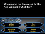 who created the framework for the key evaluation checklist