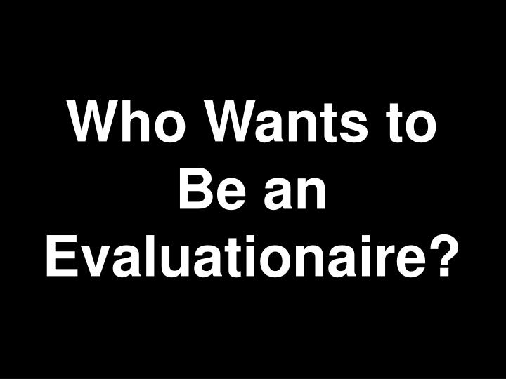who wants to be an evaluationaire n.