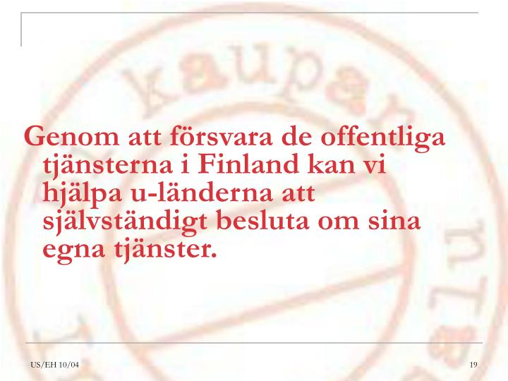 Genom att försvara de offentliga tjänsterna i Finland kan vi hjälpa u-länderna att självständigt besluta om sina egna tjänster.