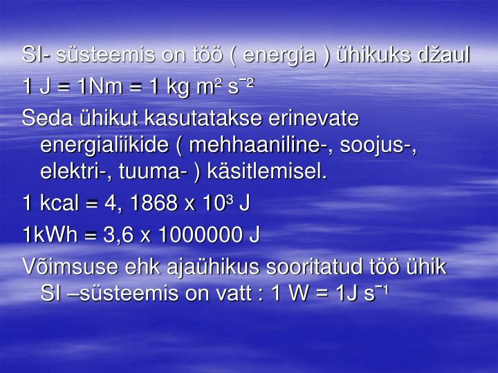 SI- süsteemis on töö ( energia ) ühikuks džaul