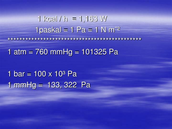 1 kcal / h  = 1,163 W