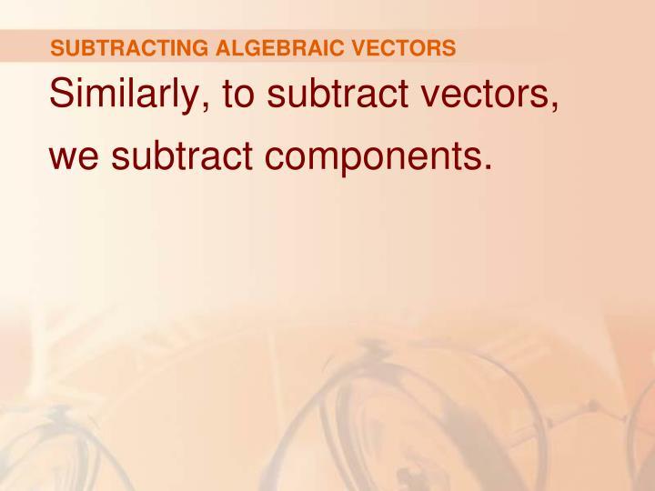 SUBTRACTING ALGEBRAIC VECTORS