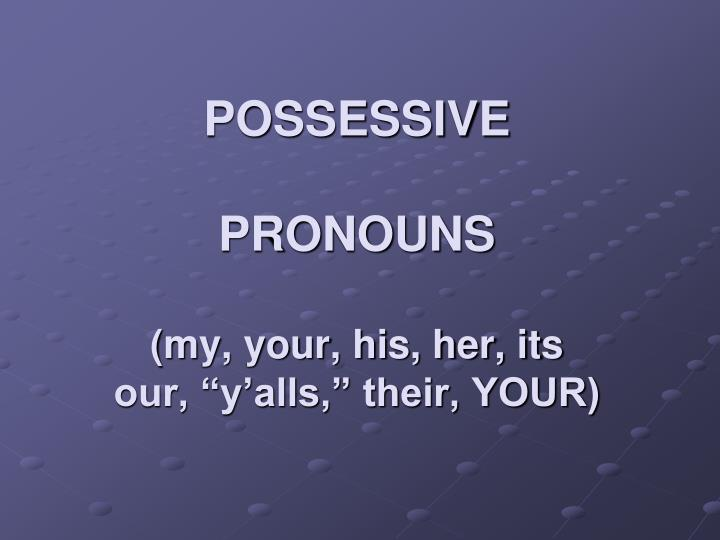 possessive pronouns my your his her its our y alls their your n.