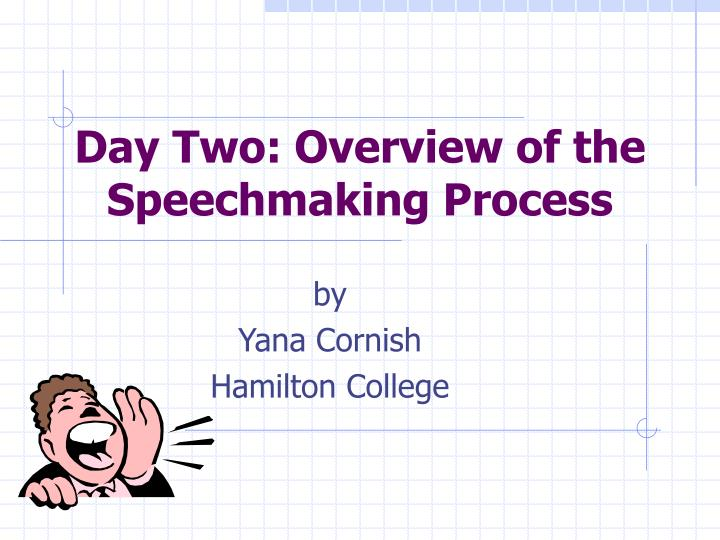 day two overview of the speechmaking process n.