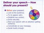 deliver your speech how should you present