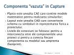 componenta vazuta in capture1