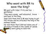 who went with rr to save the king