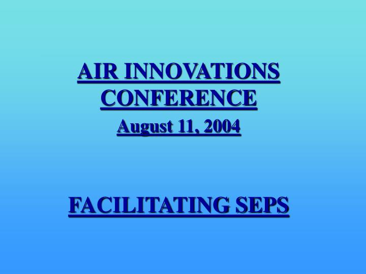 air innovations conference august 11 2004 facilitating seps n.