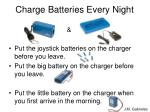 charge batteries every night