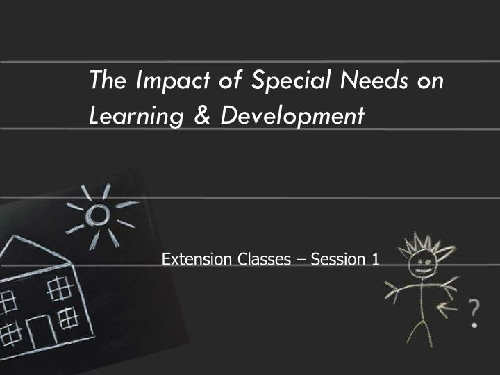 the impact of special needs on learning development n.